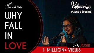 Why Fall In Love - Isha Joshi | Kahaaniya #SwipeStories - A Storytelling Show thumbnail