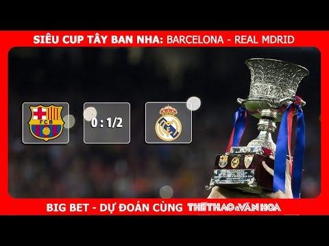 Big Bet - Dự đoán tỉ lệ trận đấu Barcelona - Real Madrid (Lượt đi Siêu Cup TBN)
