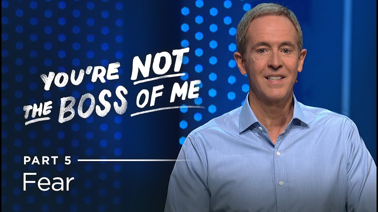You're Not The Boss Of Me, Part 5: Fear // Andy Stanley