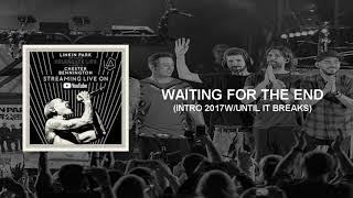 Linkin Park - Waiting for the end (Intro 2017 & Until it breaks) Studio Version.