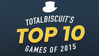 TotalBiscuit's Top 10 Games of 2015