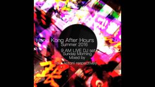 Hong Kong After Hours 9 AM Summer 2016 Techno Latin House Tech House Electronica Deep House