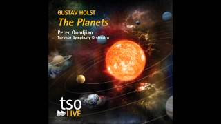 Gustav Holst: The Planets: Mars, The Bringer of War / Oundjian • Toronto Symphony Orchestra