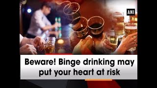 Beware! Binge drinking may put your heart at risk - #Health News