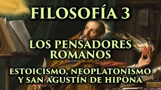 FILOSOFÍA 3: Los pensadores romanos - Estoicismo, Neoplatonismo y San Agustín de Hipona