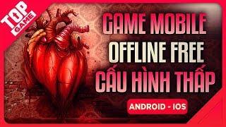 [Topgame] Top Game Mobile Offline FREE Cấu Hình Thấp Dung Lượng Nhẹ 2019