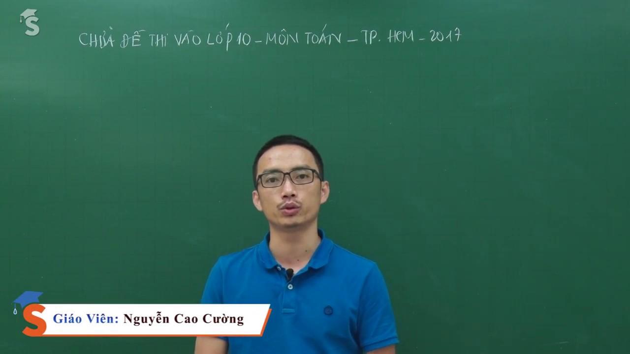 [HOT]Chữa đề thi vào lớp 10 – TP.HCM 2017 – Thầy Nguyễn Cao Cường
