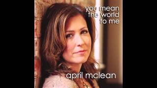 "April McLean ""You Mean the World to Me"" (Official)"