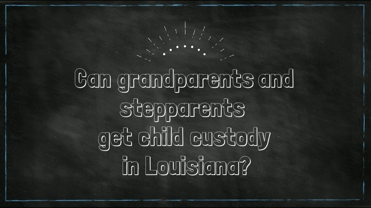Can grandparents or stepparents get child custody in Louisiana?