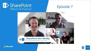 SharePoint Dev Weekly - Episode 7 - 2nd of October 2018