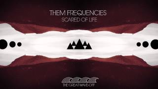 THEM FREQUENCIES- SCARED OF LIFE