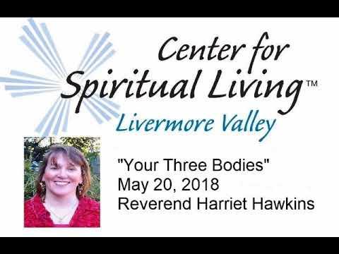 """Your Three Bodies"" May 20, 2018 Reverend Harriet Hawkins"