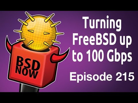 Turning FreeBSD up to 100 Gbps | BSD Now 215