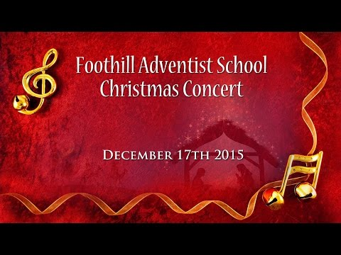 Foothill Adventist School Christmas Concert 2015