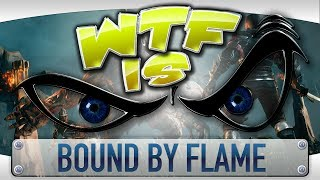 ► WTF Is... - Bound by Flame ?