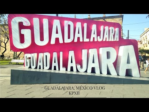 GUADALAJARA, MÉXICO VLOG KPXII