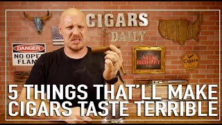 5 Things That Will Make Your Cigars Taste Terrible
