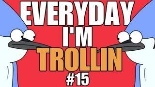 Everyday I'm Trollin Ep.15