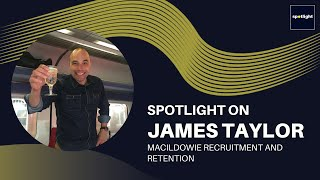 Spotlight on James Taylor - CEO at Macildowie