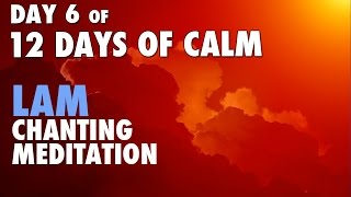 DAY 6 of 12 DAYS of CALM | Root Chakra Seed Mantra LAM Chanting Meditation