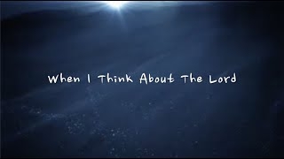 When I Think About The Lord - Christ for the Nations (Lyrics) (1 hour)