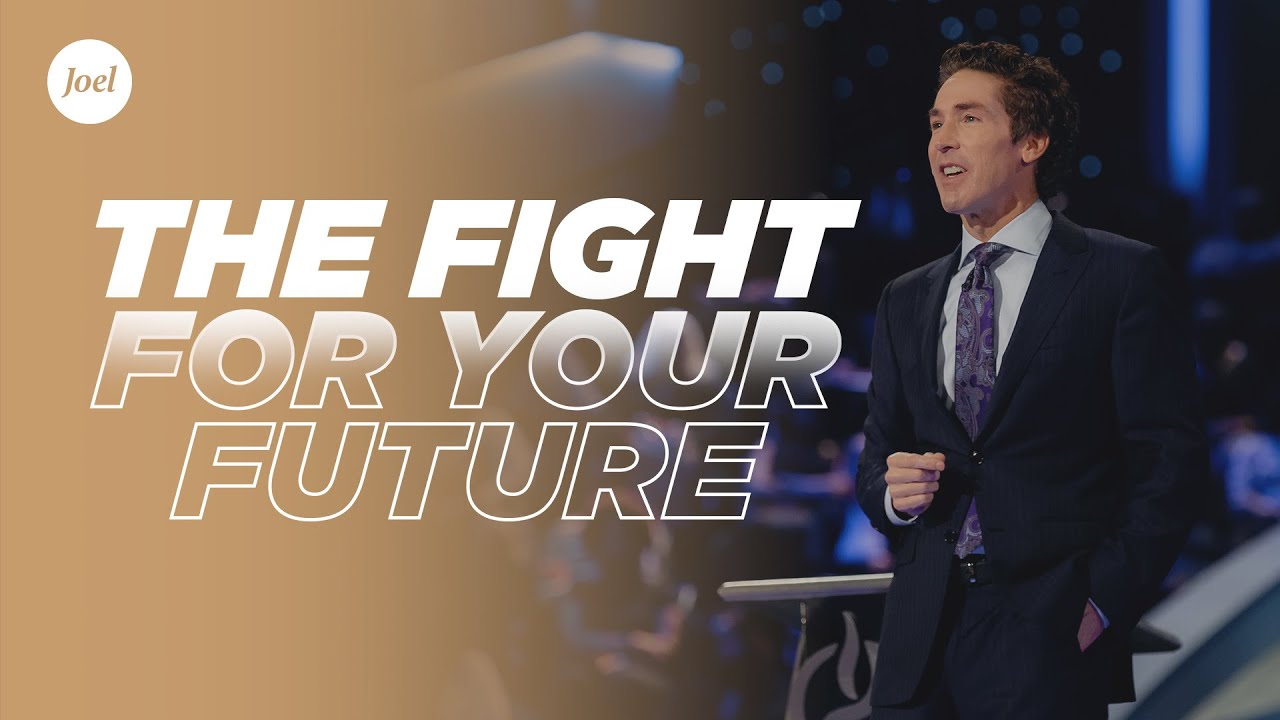 The Fight For Your Future | Joel Osteen
