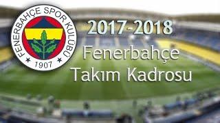 Fenerbahçe'nin Yeni Kadrosu, Yaşları, Boyları Ve Kiloları (2017-2018)