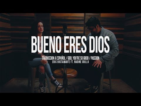 Bueno Eres Dios (God, You're So Good ) - Passion / Eric Bustamante Ft. Nadine Grillo
