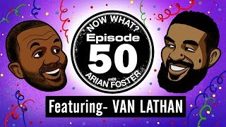 Van Lathan - #50 - Now What? With Arian Foster