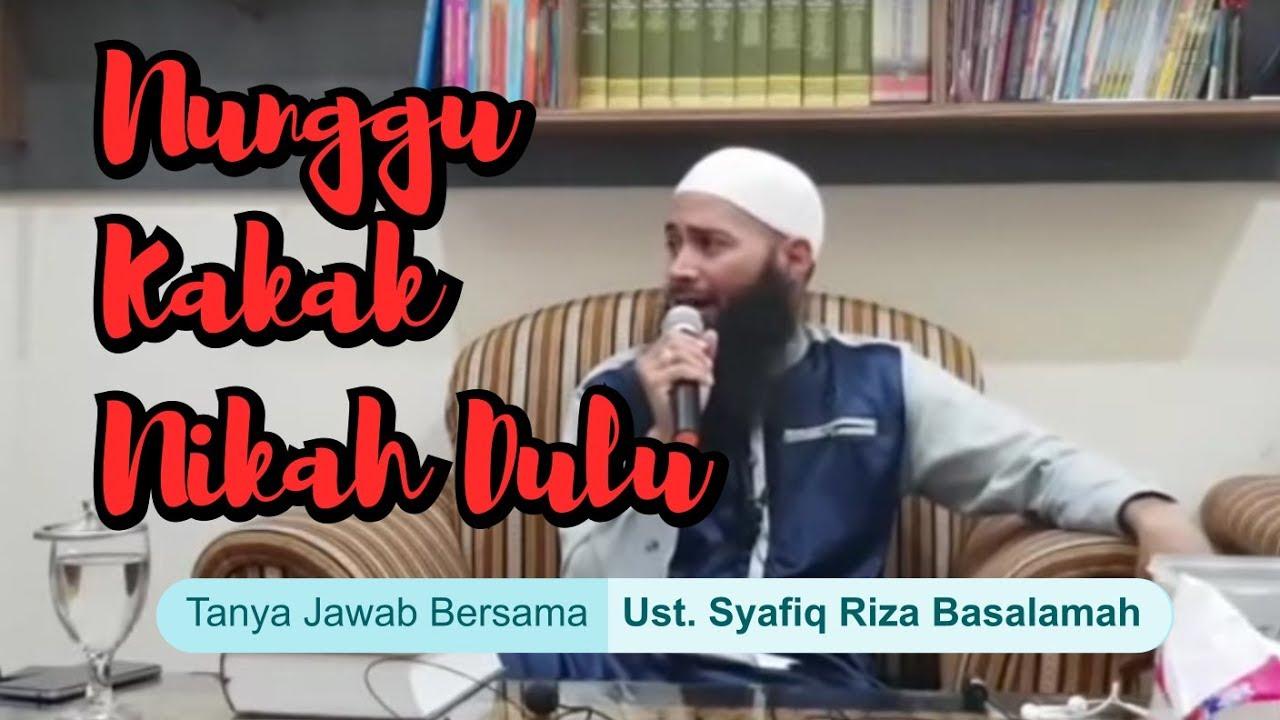 NUNGGU KAKAK NIKAH DULU (Tanya Jawab) -Ustadz DR Syafiq Riza Basalamah MA