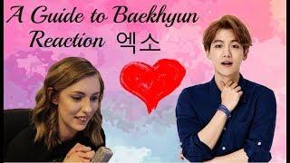 A Guide to Baekhyun Reaction 엑소