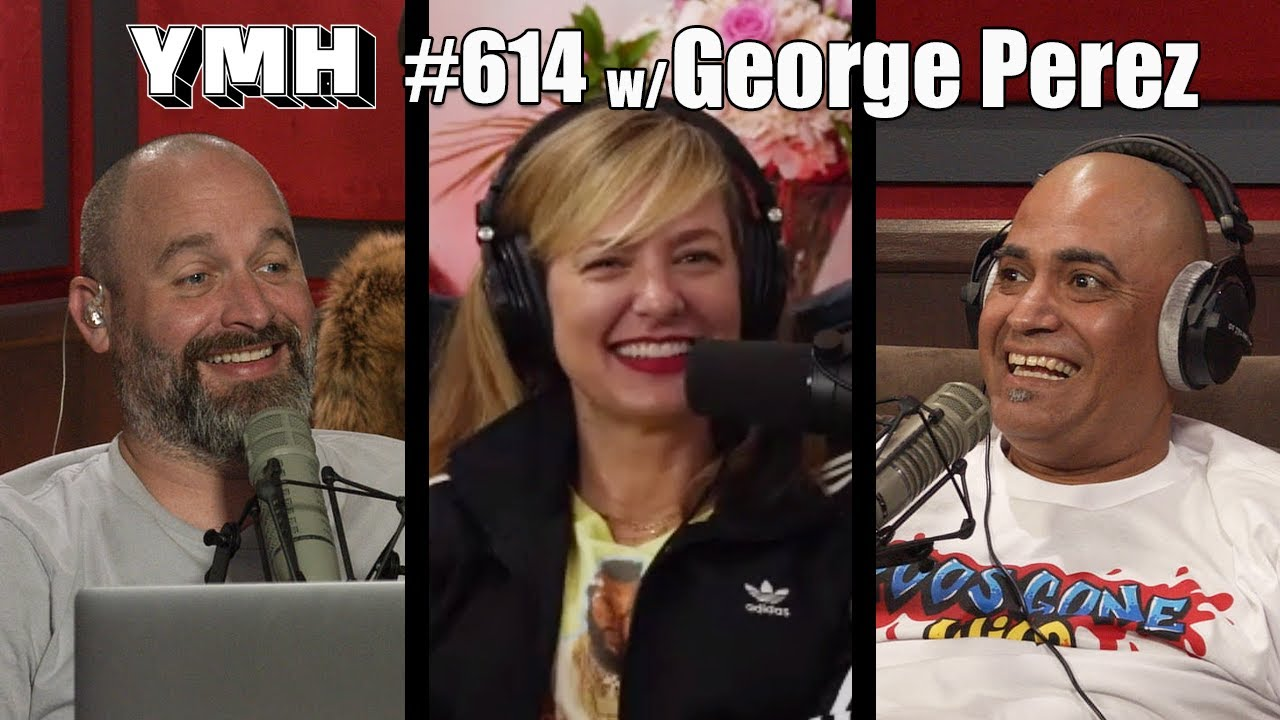 Your Mom's House Podcast - Ep.614 w/ George Perez