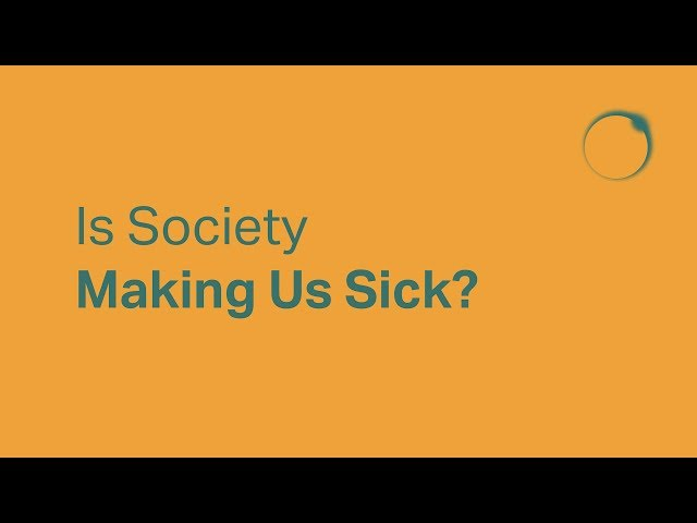 Is Society Making Us Sick?