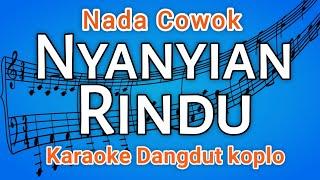 NYANYIAN RINDU karaoke dangdut KOPLO | Nada Pria
