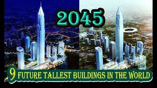 9 Future Tallest Buildings in The World (2019 -2045) ,Incredible !