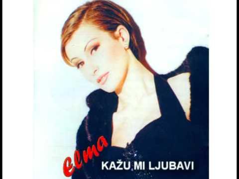 Elma Sinanovic   Kazu mi ljubavi