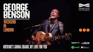 """""""nothing's gonna change my love for you"""" live from ronnie scott's jazz club is george benson's 'weekend in london' album, out everywhere november 13. he..."""
