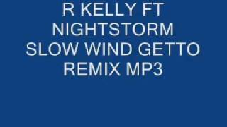 R KELLY FT NIGHTSTORM SLOW WIND(YOU,YOU,YOU)REMIX MP3.