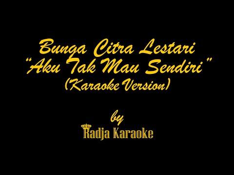Bunga Citra Lestari - Aku Tak Mau Sendiri Karaoke With Lyrics HD