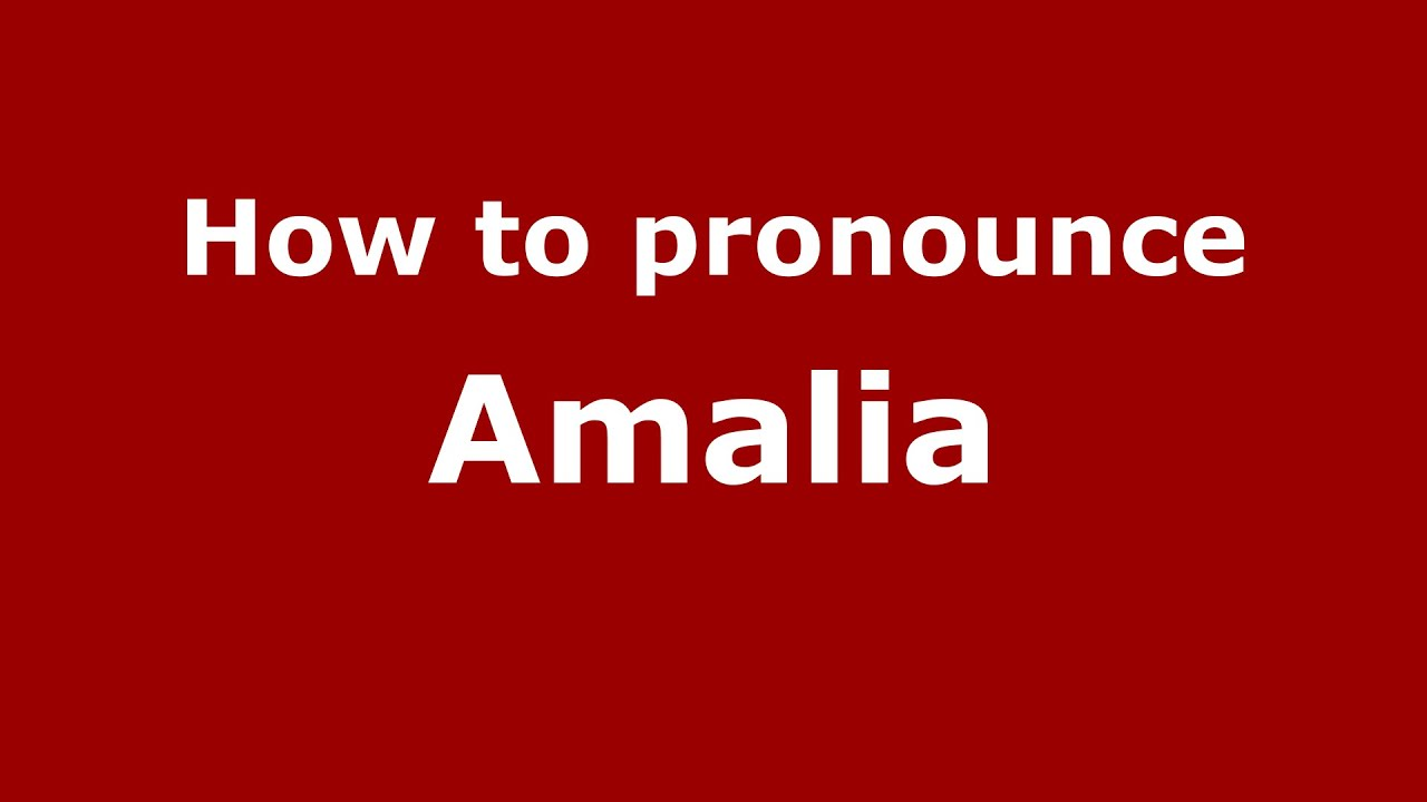 How to say or pronounce Amalia - PronounceNames.com