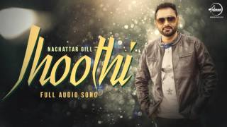 Jhoothi ( Audio Song) | Nachattar Gill | Latest Punjabi Songs 2016 | Speed Punjabi