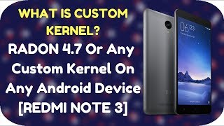 What is CUSTOM KERNEL ? |  How To Flash Radon Kernel 4.7 On Redmi Note 3