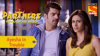 Your Favorite Character | Ayesha In Trouble | Partners Double Ho Gayi Trouble