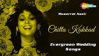Punjabi Marriage Songs - Chitta Kukkad  - Evergreen Wedding Songs -  Musarrat Nazir