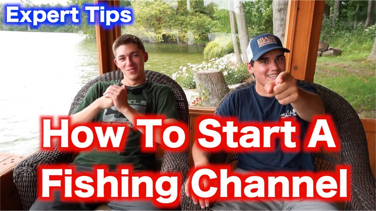how to start a youtube fishing channel expert tips youtube