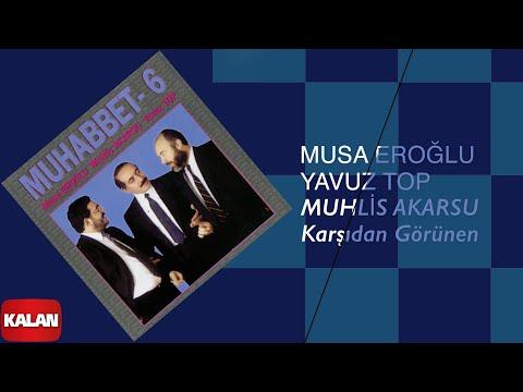 Musa Eroğlu/Yavuz Top/Muhlis Akarsu - Karşıdan Görünen [ Muhabbet 6 © 1995 Kalan Müzik ]