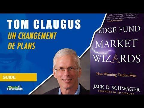 Tom Claugus: Un changement de plans Hedge Fund Market Wizards