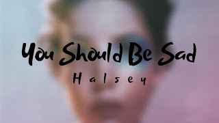 Halsey – You Should Be Sad (Lyrics)