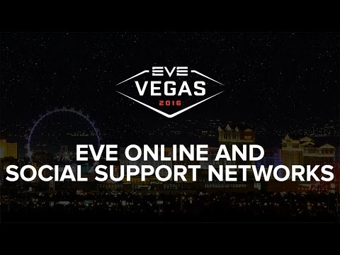 EVE Vegas 2016 - EVE Online and Social Support Networks