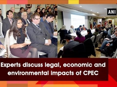Experts discuss legal, economic and environmental impacts of CPEC - World News